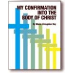 My Confirmation Into the Body of Christ CONFIRMATION WORKBOOK
