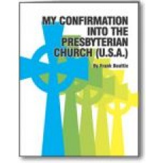 My Confirmation Into The Presbyterian Church (U.S.A.) CONFIRMATION WORKBOOK