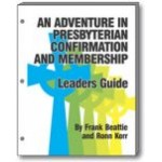 Presbyterian Confirmation and Membership LEADER'S GUIDE